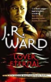 J. R. Ward Lover Eternal: Number 2 in series (Black Dagger Brotherhood)