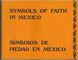 Symbols of Faith in Mexico / Simbolos De Piedad En Mexico