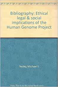 a study on the ethical implications of the human genome project Start studying gene technology etc learn vocabulary, terms, and more with flashcards the study of ethical issues related to dna technology what was one of the surprising discoveries of the human genome project.