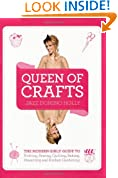 Queen of Crafts: The Modern Girls' Guide to Knitting, Sewing, Quilting, Baking, Preserving & Kitchen Gardening