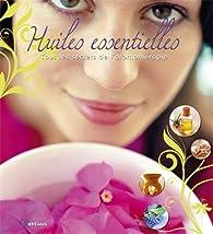 Huiles essentielles : Tous les secrets de l\'aromathérapie par Anna Huete