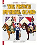 Officers and Soldiers of the French Imperial Guard: Cavalry 1804-1815 v.2: Cavalry 1804-1815 Vol 2 (Officers & Soldiers)