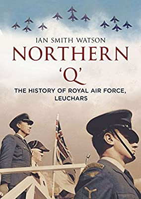 "Northern ""Q"": The History of the Royal Air Force Leuchars"