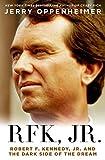 RFK Jr.: Robert F. Kennedy, Jr. and the Dark Side of the Dream