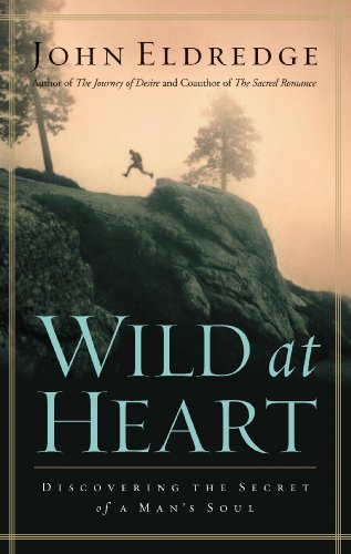 Wild-at-Heart-Revised-and-Updated-Discovering-the-Secret-of-a-Mans-Soul