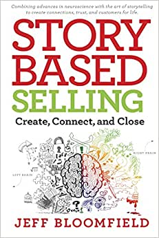 Story-Based Selling: Create, Connect, And Close