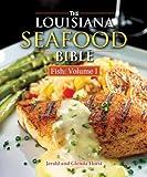 Louisiana Seafood Bible, The: Fish Volume 1
