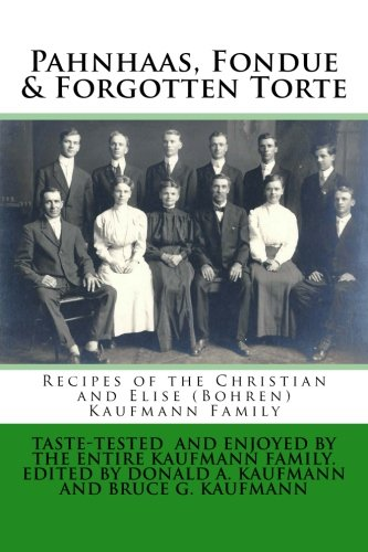 Ponhaus, Fondue, Forgotten Torte: Recipes of the Christian and Elise Kaufmann Family by Rev. Donald Alan Kaufmann