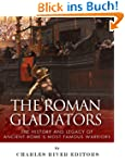 The Roman Gladiators: The History and...