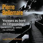 Voyages au bord de l'impossible 4 | Pierre Bellemare,Jean-Marc Epinoux