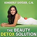 The Beauty Detox Solution: Eat Your Way to Radiant Skin, Renewed Energy, and the Body You've Always Wanted (       UNABRIDGED) by Kimberly Snyder Narrated by Kimberly Snyder