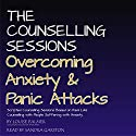 The Counseling Sessions: Overcoming Anxiety & Panic Attacks, Volume 1 Audiobook by Louise Palmer Narrated by Sandra Garston