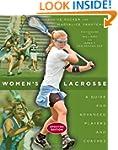 Women's Lacrosse: A Guide for Advance...
