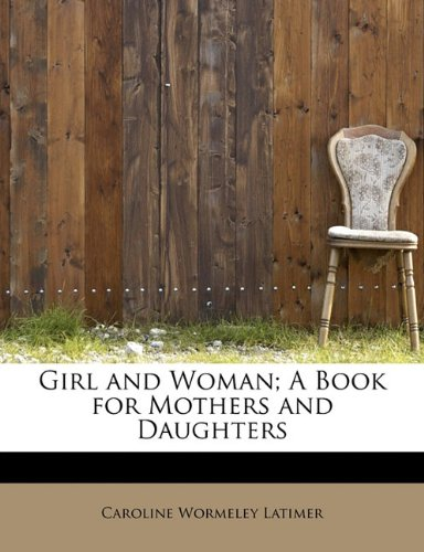 Girl and Woman; A Book for Mothers and Daughters
