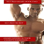 Secured Secret: Secured Heart, Book 2 (       UNABRIDGED) by Charity Parkerson Narrated by Hollie Jackson