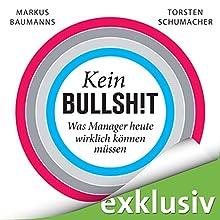 Kein Bullshit: Was Manager heute wirklich können müssen Hörbuch von Markus Baumanns, Torsten Schumacher Gesprochen von: Günter Merlau