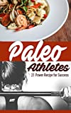 Paleo Athletes: 21 Power Recipe for Success (Crossfit Diet, Caveman Diet, Natural foods, Healthy Living, Athlete Diet, Stone Age Food,)