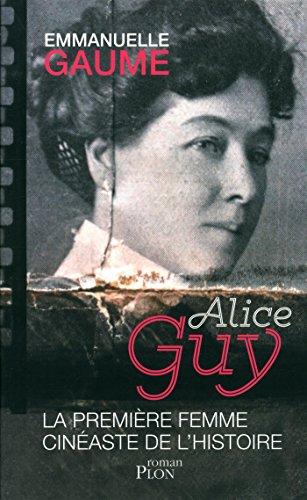 Alice Guy, la première femme cinéaste de l'histoire : roman