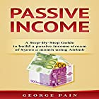 Passive Income: A Step-by-Step Guide to Build a Passive Income Stream of $5,000 a Month Using Airbnb, Volume 1 Hörbuch von George Pain Gesprochen von: Giles Miller