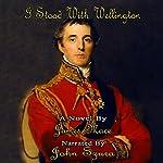 I Stood with Wellington   James Mace