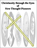 img - for Christianity through the Eyes of New Thought Pioneers book / textbook / text book