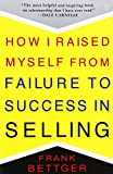 img - for By Frank Bettger How I Raised Myself from Failure to Success in Selling (1st Edition) book / textbook / text book