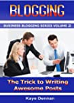 BLOGGING: The Trick to Writing Awesom...
