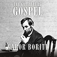 The Gettysburg Gospel: The Lincoln Speech that Nobody Knows (       UNABRIDGED) by Gabor Boritt Narrated by Michael Kramer