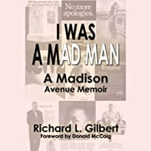 I Was a Mad Man: How I Marched up Madison Avenue (       UNABRIDGED) by Richard Gilbert Narrated by Daniel Thomas May