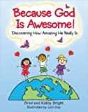 Because God Is Awesome!: Discovering How Amazing He Really Is (0736954066) by Bright, Bill