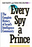 Every Spy a Prince: The Complete History of Israel's Intelligence Community (0395471028) by Dan Raviv