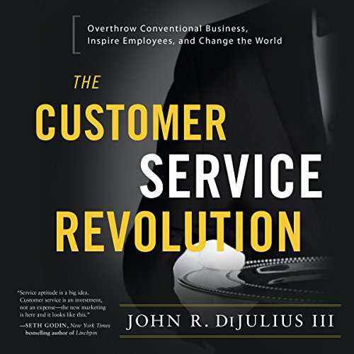 The Customer Service Revolution: Overthrow Conventional Business, Inspire Employees, and Change the World (Audio Books Customer Service compare prices)