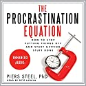 The Procrastination Equation: How to Stop Putting Things Off and Start Getting Stuff Done Audiobook by Piers Steel Narrated by Pete Larkin