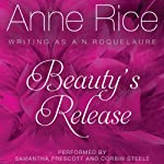Beauty's Release: Sleeping Beauty Trilogy, Book 3 (       UNABRIDGED) by Anne Rice Narrated by Samantha Prescott, Corbin Steele