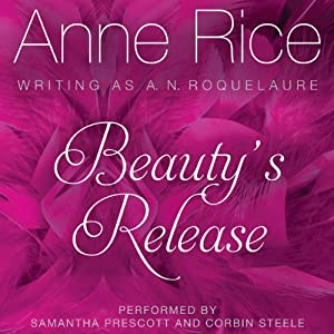 Beauty's Release: Sleeping Beauty Trilogy, Book 3 | [Anne Rice]