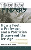 The Ice Finders: How a Poet, a Professor, and a Politician Discovered the Ice Age (1582431019) by Bolles, Edmund Blair