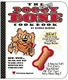 The Small Dogs Doggy Bone Cookbook: The Fun, Easy Way to Bake Love and Nutrition into Your Dog