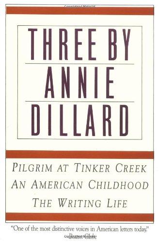 three-by-annie-dillard-the-writing-life-an-american-childhood-pilgrim-at-tinker-creek
