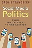 Social Media Politics: Using the Internet to Get Elected: Volume 6 (Increasing Website Traffic)