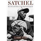 Satchel: The Life and Times of an American Legendby Larry Tye