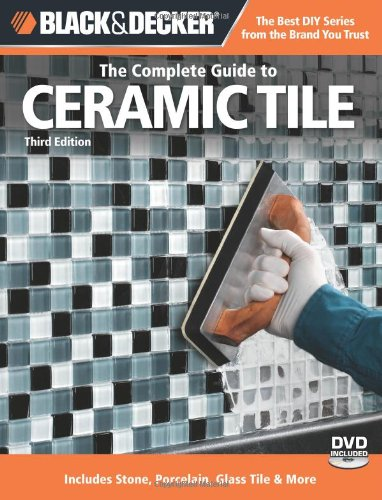 Black & Decker The Complete Guide to Ceramic Tile, Third Edition: Includes Stone, Porcelain, Glass Tile & More (Black & Decker Complete Guide) - Creative Publishing international - 1589235630 - ISBN:1589235630