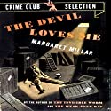 The Devil Loves Me (       UNABRIDGED) by Margaret Millar Narrated by Lincoln Hoppe