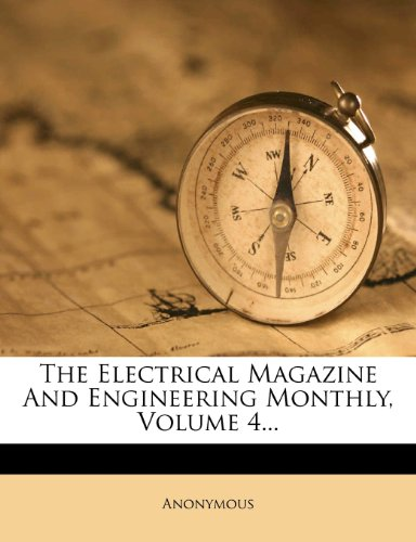 The Electrical Magazine And Engineering Monthly, Volume 4...