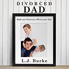 Divorced Dad: Kids Are Forever, Wives Are Not Audiobook by L. J. Burke Narrated by Craig Beck