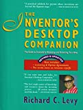 The Inventor's Desktop Companion: The Guide to Successfully Marketing and Protecting Your Ideas