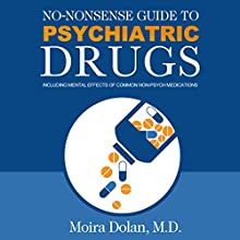 No-Nonsense Guide to Psychiatric Drugs: Including Mental Effects of Common Non-Psych Medications (       UNABRIDGED) by Moira Dolan Narrated by Mark Pruett