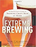 Image of Extreme Brewing: An Enthusiast's Guide to Brewing Craft Beer at Home