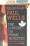 The Longer I'm Prime Minister: Stephe...