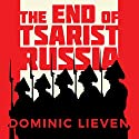 The End of Tsarist Russia: The March to World War I and Revolution Audiobook by Dominic Lieven Narrated by Shaun Grindell