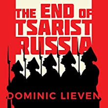 The End of Tsarist Russia: The March to World War I and Revolution (       UNABRIDGED) by Dominic Lieven Narrated by Shaun Grindell